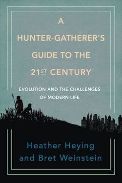 book cover A Hunter-Gather's Guide to the 21st Century by Heather Heying and Bret Weinstein