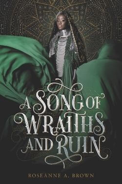 book cover A Song of Wriaths and Ruin by Roseanne A. Brown