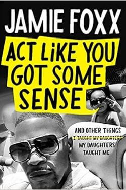 book cover Act Like You Got Some Sense by Jamie Foxx