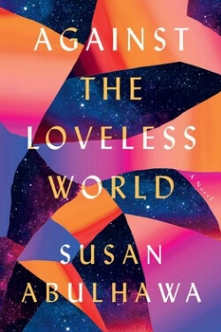 book cover Against the Loveless World by Susan Abulhawa