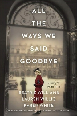 book cover All the Ways We Say Goodbye by Beatriz Williams, Lauren Willig and Karen White