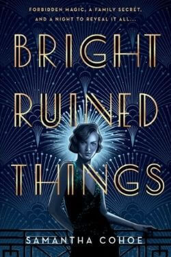 book cover Bright Ruined Things by Samantha Cohoe