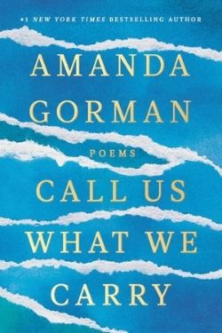 book cover Call Us What We Carry by Amanda Gorman