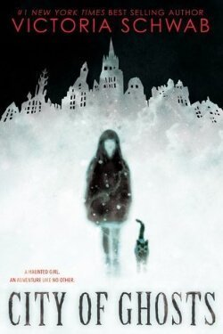 book cover City of Ghosts by Victoria Schwab