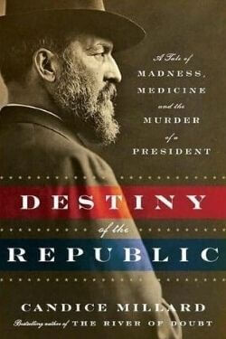 book cover Destiny of the Republic by Candice Millard