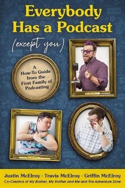 book cover Everybody Has a Podcast (Except You) by Justin McElroy, Travis McElroy, Griffin McElroy