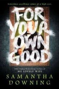 book cover For Your Own Good by Samantha Downing
