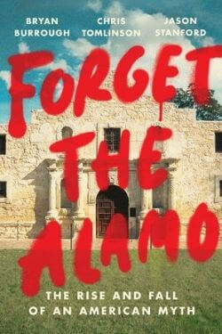 book cover Forget the Alamo by Bryan Burrough, Chris Tomlinson, and Jason Stanford