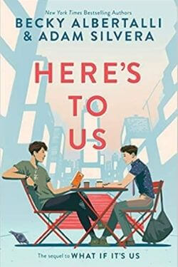 book cover Here's to Us by Becky Albertalli and Adam Silvera