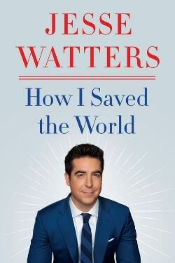 book cover How I Saved the World by Jesse Watters