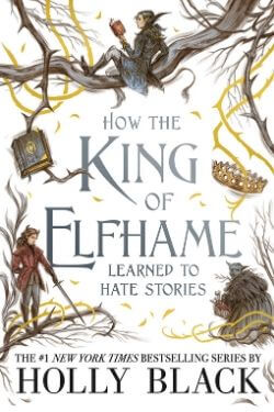 book cover How the King of Elfhame Learned to Hate Stories by Holly Black