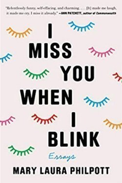 book cover I Miss You When I Blink by Mary Laura Philpott