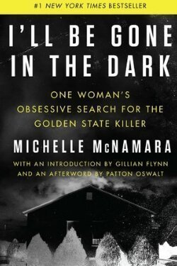 book cover I'll Be Gone in the Dark by Michelle McNamara