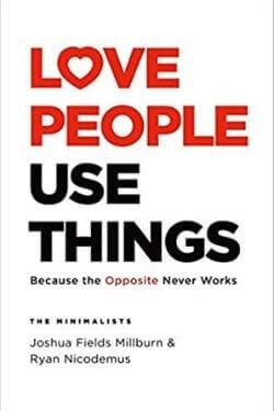 book cover Love People Use Things by Joshua Fields Millburn and Ryan Nicodemus