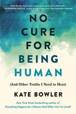 book cover No Cure For Being Human by Kate Bowler