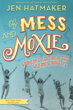 book cover Of Mess and Moxie by Jen Hatmaker