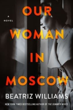 book cover Our Woman in Moscow by Beatriz Williams