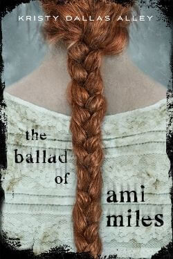 book cover The Ballad of Ami Miles by Kristy Dallas Alley