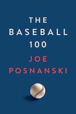 book cover The Baseball 100 by Joe Posnanski
