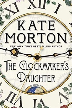 book cover for The Clockmaker's Daughter by Kate Morton