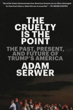 book cover The Cruelty is the Point by Adam Serwer