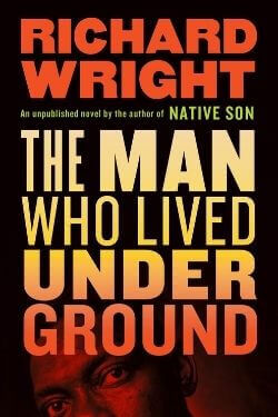 book cover The Man Who Lived Underground by Richard Wright