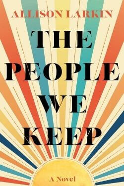 book cover The People We Keep by Allison Larkin