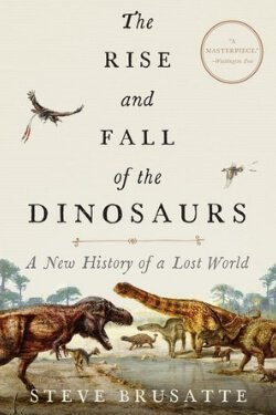 book cover The Rise and Fall of the Dinosaurs by Steve Brusatte