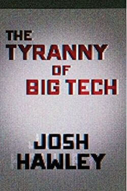 book cover The Tyranny of Big Tech by Josh Hawley