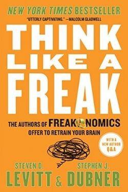 book cover Think Like a Freak by Steven D Leavitt and Stephen J Dubner