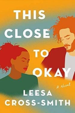 book cover This Close to Okay by Leesa Cross-Smith