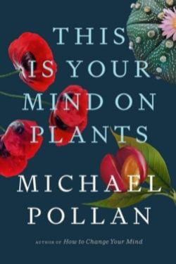 book cover This is Your Mind on Plants by Michael Pollan