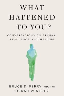 book cover What Happened to You? by Bruce D. Perry and Oprah Winfrey