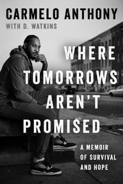 book cover Where Tomorrows Aren't Promised by Carmelo Anthony