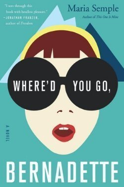 book cover Where'd You Go, Bernadette by Maria Semple
